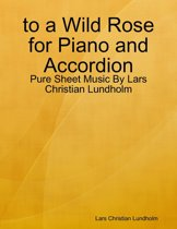 to a Wild Rose for Piano and Accordion - Pure Sheet Music By Lars Christian Lundholm