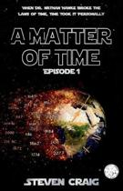 A Matter of Time: Episode 1