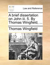 A Brief Dissertation on John III. 5. by Thomas Wingfield, ...