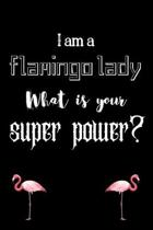 I am a flamingo lady What is your super power?: Dairy & journal for flamingo lover lady. With 100 pages line journal