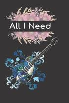 All I Need Guitar Notebook Journal: Acoustic Electric Music Bass Guitar Tab Book For Beginners Fender Notebook for Bass Guitarists Bassists Musicians