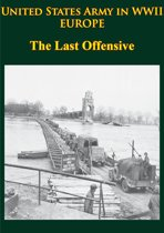 United States Army in WWII - Europe - the Last Offensive
