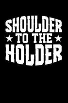 Shoulder to the Holder