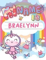 My Name is Braelynn: Personalized Primary Tracing Book / Learning How to Write Their Name / Practice Paper Designed for Kids in Preschool a