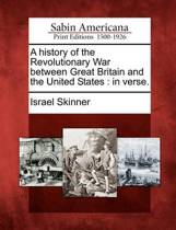 A History of the Revolutionary War Between Great Britain and the United States