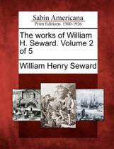 The Works of William H. Seward. Volume 2 of 5