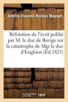 R�futation de l'�crit Publi� Par M. Le Duc de Rovigo Sur La Catastrophe de Mgr Le Duc d'Enghien