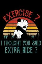 Exercise? I Thought You Said Extra Rice?: Funny Exercise I Thought You Said Extra Rice Panda Lover Journal/Notebook Blank Lined Ruled 6X9 100 Pages