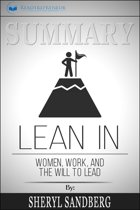 Summary of Lean In: Women, Work, and the Will to Lead by Sheryl Sandberg