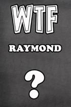 Wtf Raymond ?