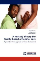 A Nursing Theory for Facility-Based Antenatal Care