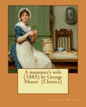 A Mummer's Wife (1885) by George Moore (Classics)