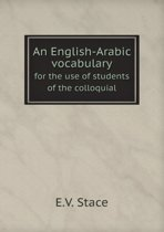 An English-Arabic Vocabulary for the Use of Students of the Colloquial