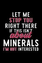 Let Me Stop You Right There If This Isn't About Minerals I'm Not Interested: Notebook for Minerals Lover - Great Christmas & Birthday Gift Idea for Mi
