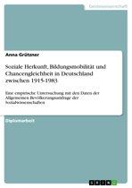 Soziale Herkunft, Bildungsmobilität und Chancengleichheit in Deutschland zwischen 1915-1983