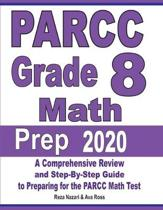 PARCC Grade 8 Math Prep 2020: A Comprehensive Review and Step-By-Step Guide to Preparing for the PARCC Math Test