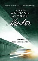 Lover, Husband, Father, Monster - Book 3, the Aftermath