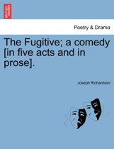 The Fugitive; A Comedy [In Five Acts and in Prose].