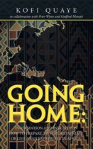 Going Home: Information and Insights on How to Prepare to Visit, Repatriate or Live as an Expatriate in Africa.
