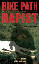 Bike Path Rapist: A Cop's Firsthand Account of Catching the Killer Who Terrorized a Community