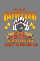 I Am A Bowling Dad Just Like A Normal Dad Except Much Cooler