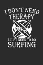 I Dont Need Therapy I Just Need to Do Surfing: Surfing Notebook Surfer Notizbuch Surf Planer Journal 6x9 kariert squared