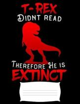 T-Rex didnt read therefore he is extinct: funny school Prehistoric animal Funny college ruled notebook paper for Back to school / composition book not