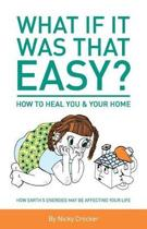 What If It Was That Easy? How to Heal You & Your Home