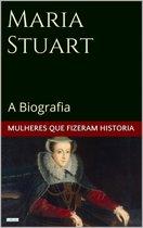 Maria Stuart: A Biografia