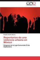 Repertorios de Una Violencia Urbana En Mexico