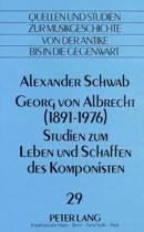 Georg Von Albrecht (1891 - 1976). Studien Zum Leben Und Schaffen Des Komponisten