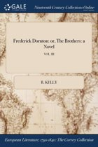 Frederick Dornton: Or, the Brothers: a N