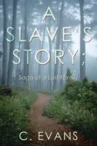 A Slave'S Story; Saga of a Lost Family