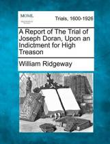 A Report of the Trial of Joseph Doran, Upon an Indictment for High Treason