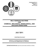 Field Manual FM 3-11 McWp 3-37.1 Nwp 3-11 Afttp 3-2.42 Multi-Service Doctrine for Chemical, Biological, Radiological, and Nuclear Operations July 2011