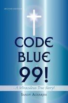CODE BLUE 99! - A Miraculous True Story!