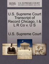 U.S. Supreme Court Transcript of Record Chicago, I & L R Co V. U S