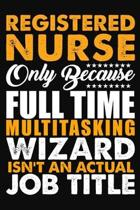 Registered Nurse Only Because Full Time Multitasking Wizard Isnt An Actual Job Title