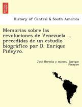 Memorias Sobre Las Revoluciones de Venezuela ... Precedidas de Un Estudio Biogra Fico Por D. Enrique Pin Eyro.