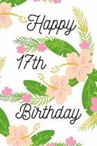 Happy 17th Birthday: 17th Birthday Gift / Journal / Notebook / Diary / Unique Greeting & Birthday Card Alternative