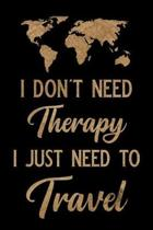I Don't Need Therapy I Just Need to Travel