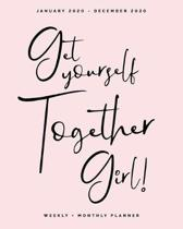 Get Yourself Together Girl! - January 2020 - December 2020 - Weekly + Monthly Planner: Blush Pink Inspirational Calendar Organizer and Agenda with Quo