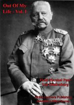 Out Of My Life, By Marshal Von Hindenburg. Vol. I