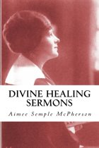 Divine Healing Sermons (Illustrated)