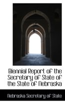 Biennial Report of the Secretary of State of the State of Nebraska