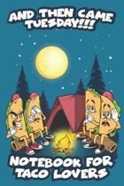 And Then Came Tuesday!!! Notebook For Taco Lovers: 120 Blank Lined Pages - 6''x 9'' Notebook With Matte Cover and Funny Tacos telling Campfire Stories O