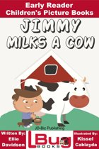 Jimmy Milks a Cow: Early Reader - Children's Picture Books