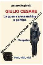 Giulio Cesare. La Guerra Alessandrina E Pontica