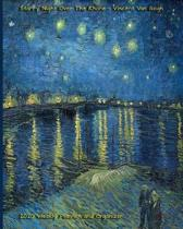 Starry Night Over The Rhone - Vincent Van Gogh 2020 Weekly Planner and Organizer: A Monthly and Yearly Calendar