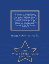 The History of Wapello County, Iowa, Containing a History of the County, Its Cities, Towns, &C., a Biographical Directory of Citizens, War Record of Its Volunteers in the Late Rebellion, General and Local Statistics ... History of the Northwest, History O - W